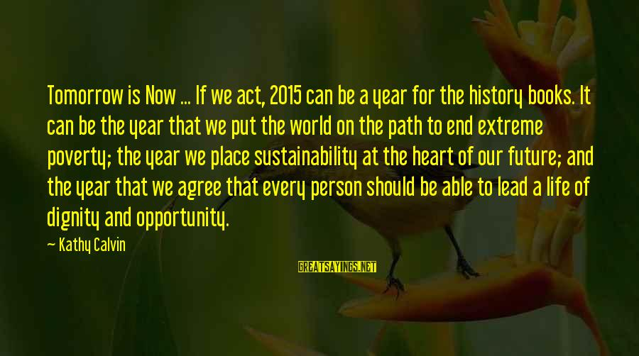 The Future Of Our World Sayings By Kathy Calvin: Tomorrow is Now ... If we act, 2015 can be a year for the history