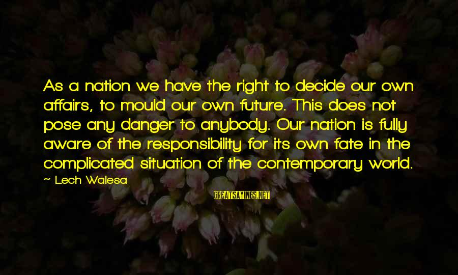 The Future Of Our World Sayings By Lech Walesa: As a nation we have the right to decide our own affairs, to mould our