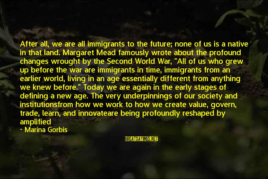 The Future Of Our World Sayings By Marina Gorbis: After all, we are all immigrants to the future; none of us is a native
