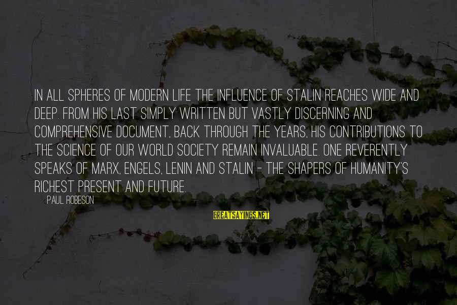The Future Of Our World Sayings By Paul Robeson: In all spheres of modern life the influence of Stalin reaches wide and deep. From