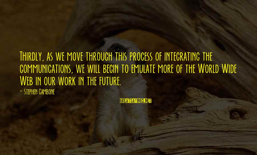 The Future Of Our World Sayings By Stephen Cambone: Thirdly, as we move through this process of integrating the communications, we will begin to
