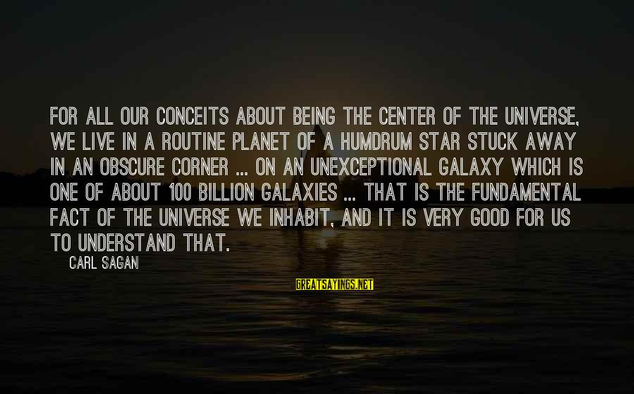The Galaxy And Stars Sayings By Carl Sagan: For all our conceits about being the center of the universe, we live in a