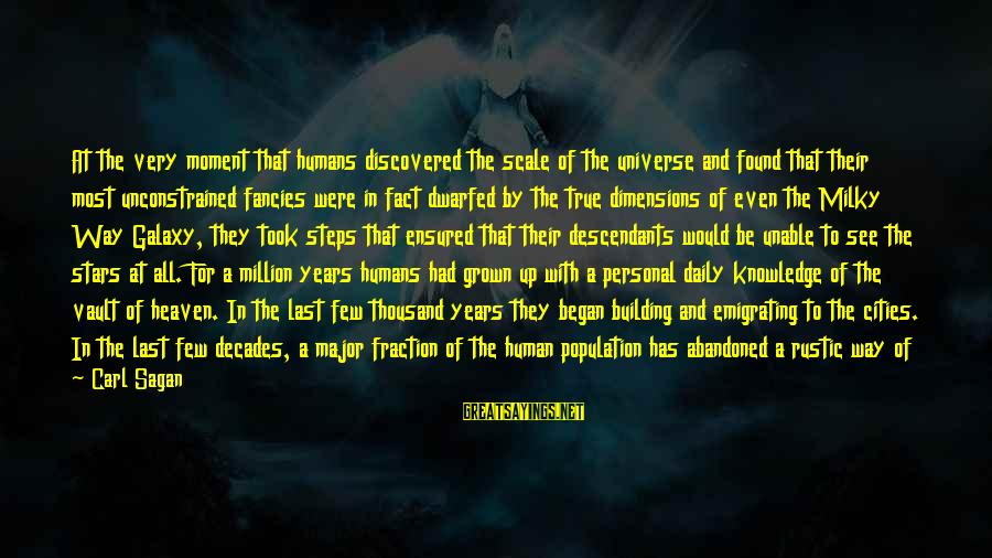 The Galaxy And Stars Sayings By Carl Sagan: At the very moment that humans discovered the scale of the universe and found that
