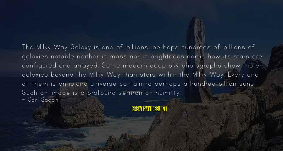 The Galaxy And Stars Sayings By Carl Sagan: The Milky Way Galaxy is one of billions, perhaps hundreds of billions of galaxies notable