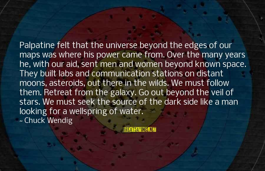 The Galaxy And Stars Sayings By Chuck Wendig: Palpatine felt that the universe beyond the edges of our maps was where his power