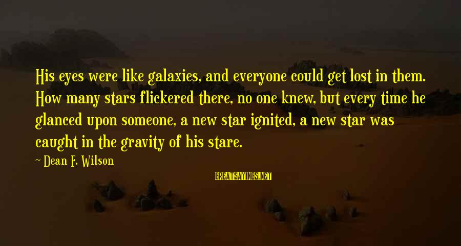 The Galaxy And Stars Sayings By Dean F. Wilson: His eyes were like galaxies, and everyone could get lost in them. How many stars