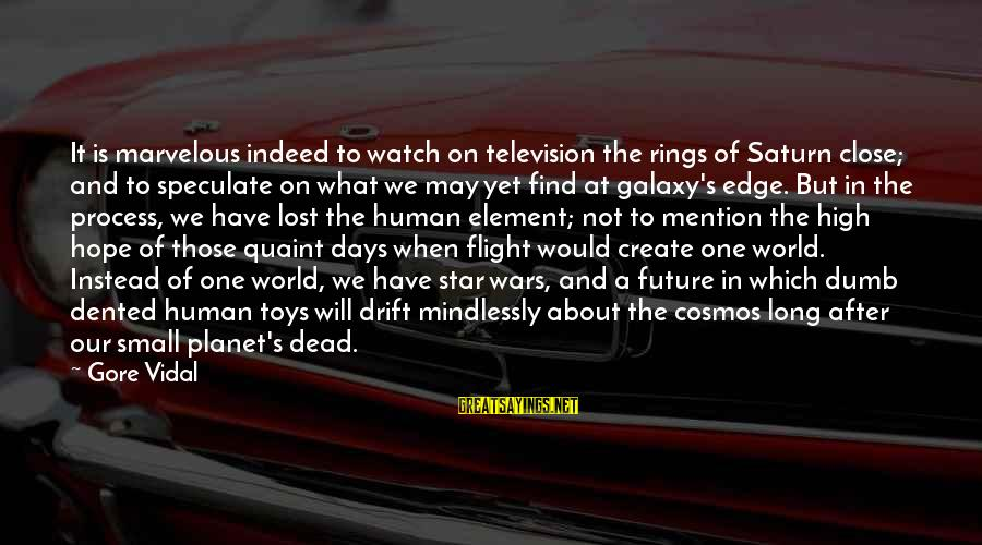 The Galaxy And Stars Sayings By Gore Vidal: It is marvelous indeed to watch on television the rings of Saturn close; and to