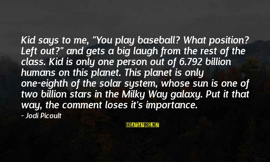 """The Galaxy And Stars Sayings By Jodi Picoult: Kid says to me, """"You play baseball? What position? Left out?"""" and gets a big"""
