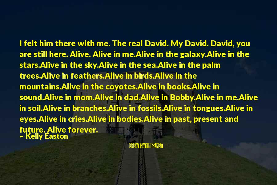 The Galaxy And Stars Sayings By Kelly Easton: I felt him there with me. The real David. My David. David, you are still