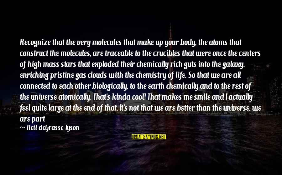 The Galaxy And Stars Sayings By Neil DeGrasse Tyson: Recognize that the very molecules that make up your body, the atoms that construct the