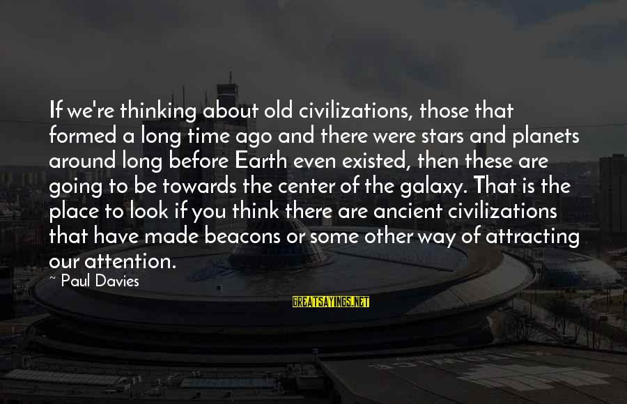 The Galaxy And Stars Sayings By Paul Davies: If we're thinking about old civilizations, those that formed a long time ago and there