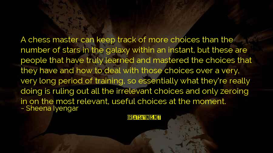 The Galaxy And Stars Sayings By Sheena Iyengar: A chess master can keep track of more choices than the number of stars in