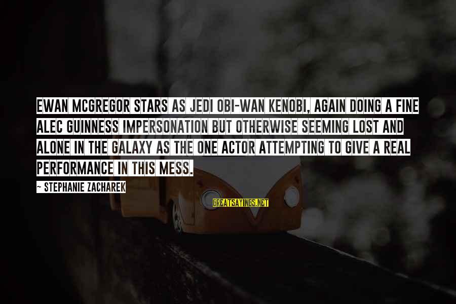The Galaxy And Stars Sayings By Stephanie Zacharek: Ewan McGregor stars as Jedi Obi-Wan Kenobi, again doing a fine Alec Guinness impersonation but