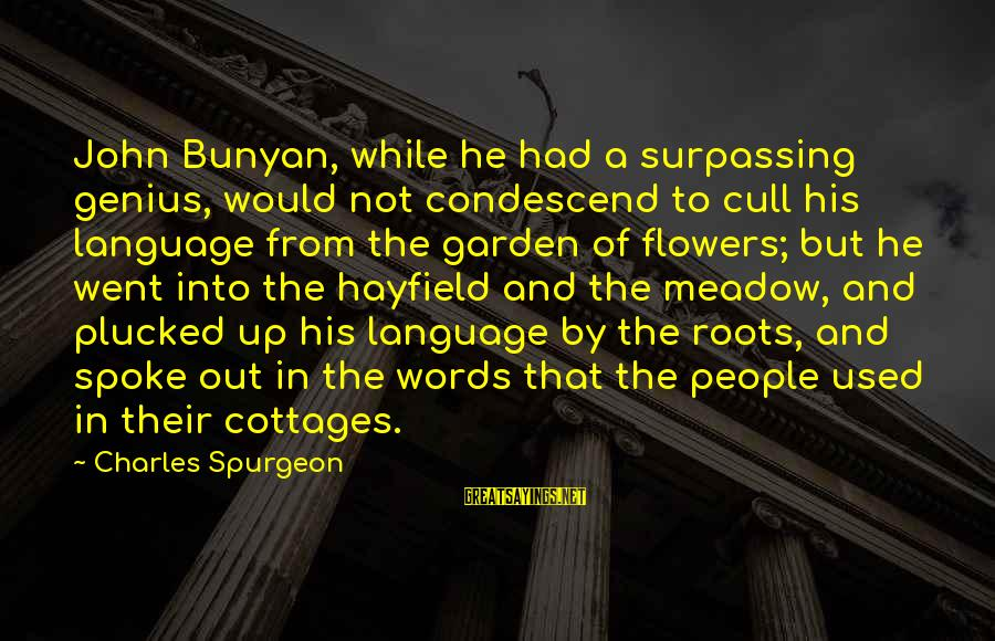The Garden Of Words Sayings By Charles Spurgeon: John Bunyan, while he had a surpassing genius, would not condescend to cull his language