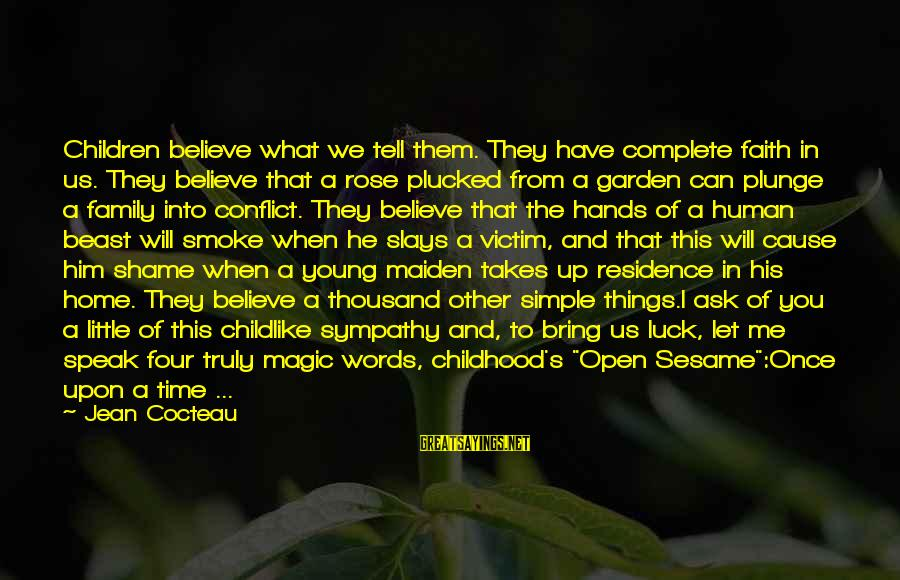 The Garden Of Words Sayings By Jean Cocteau: Children believe what we tell them. They have complete faith in us. They believe that