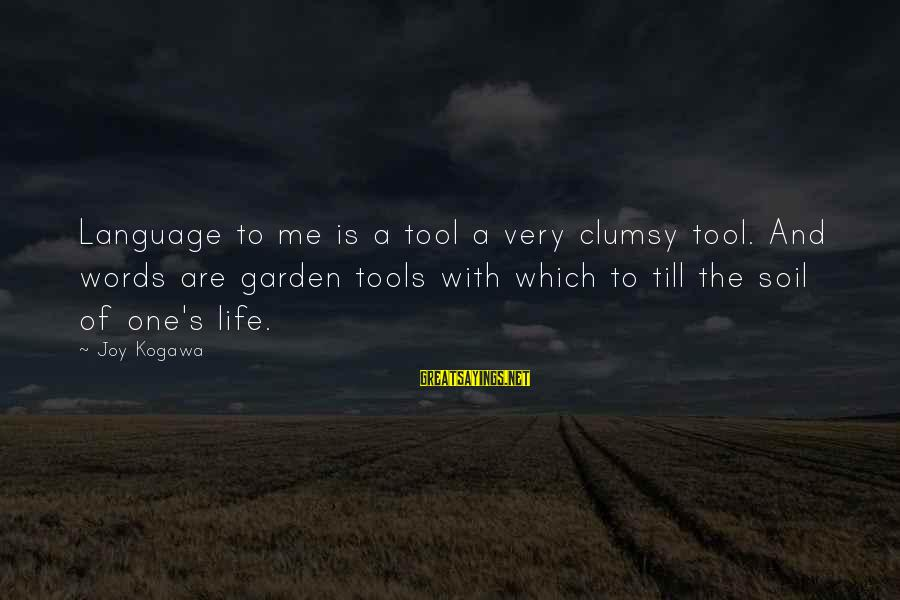 The Garden Of Words Sayings By Joy Kogawa: Language to me is a tool a very clumsy tool. And words are garden tools