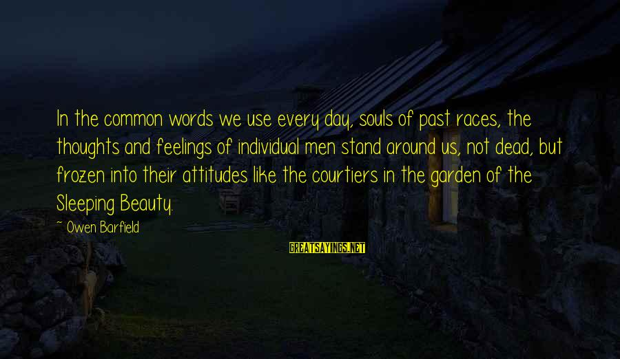 The Garden Of Words Sayings By Owen Barfield: In the common words we use every day, souls of past races, the thoughts and
