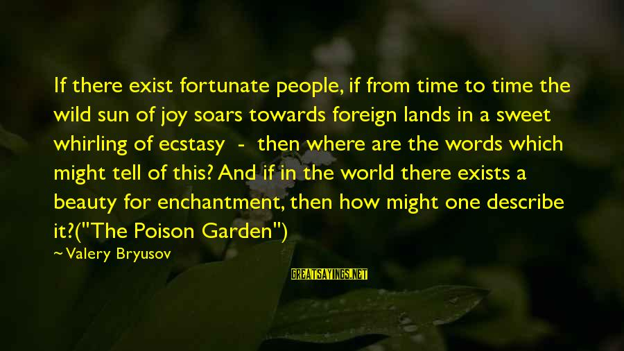 The Garden Of Words Sayings By Valery Bryusov: If there exist fortunate people, if from time to time the wild sun of joy