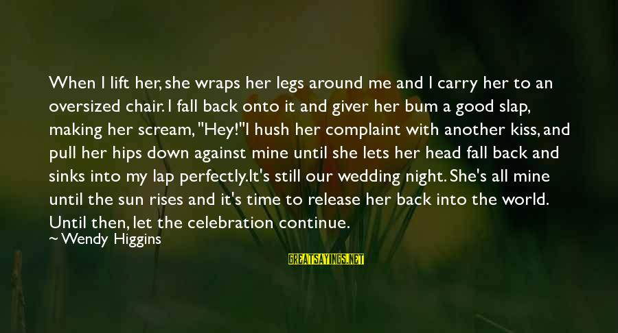 The Giver Release Sayings By Wendy Higgins: When I lift her, she wraps her legs around me and I carry her to