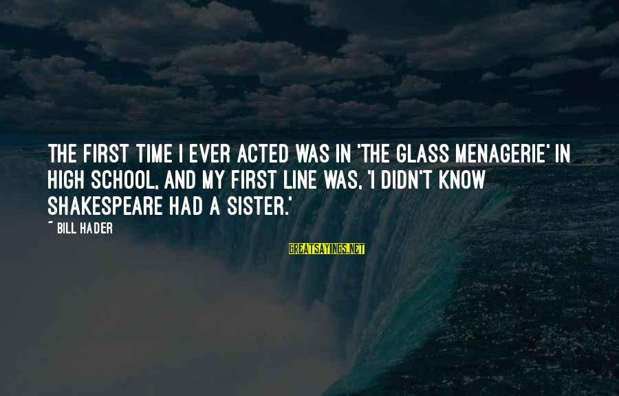 The Glass Menagerie Sayings By Bill Hader: The first time I ever acted was in 'The Glass Menagerie' in high school, and