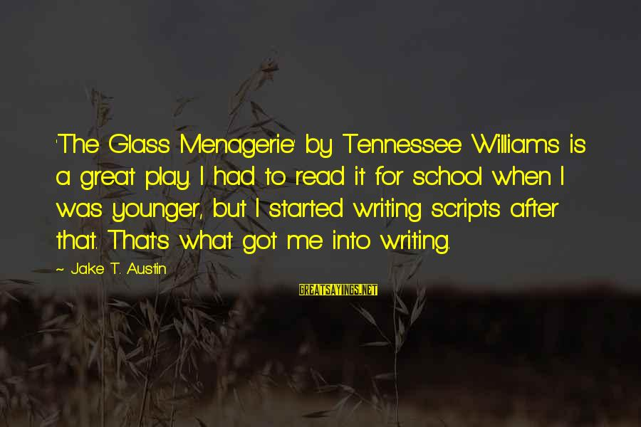 The Glass Menagerie Sayings By Jake T. Austin: 'The Glass Menagerie' by Tennessee Williams is a great play. I had to read it