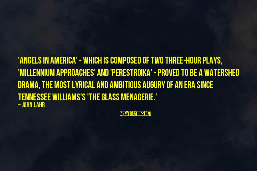 The Glass Menagerie Sayings By John Lahr: 'Angels in America' - which is composed of two three-hour plays, 'Millennium Approaches' and 'Perestroika'