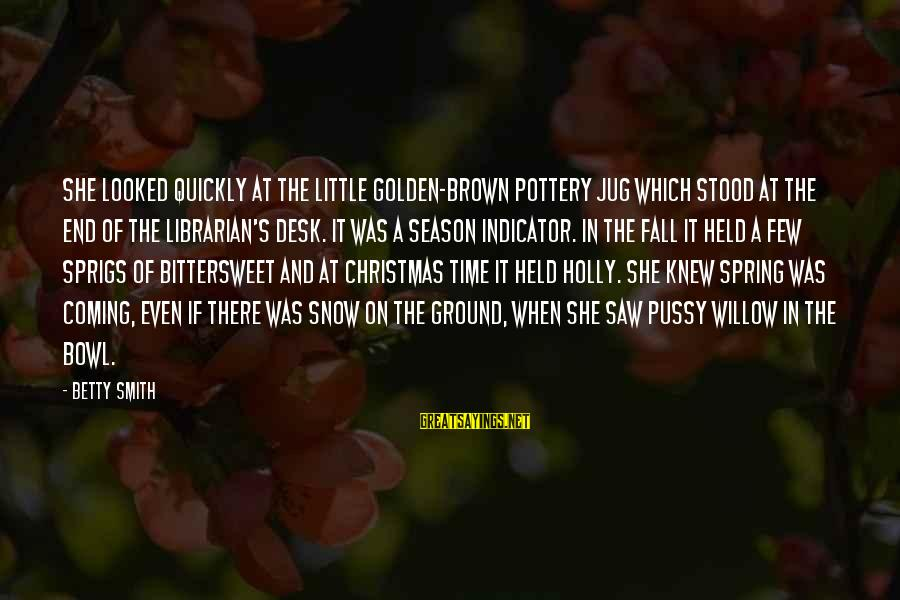 The Golden Bowl Sayings By Betty Smith: She looked quickly at the little golden-brown pottery jug which stood at the end of