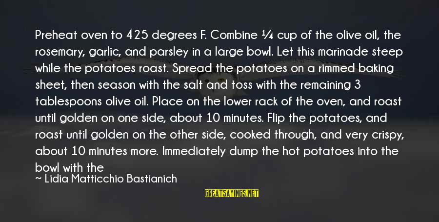 The Golden Bowl Sayings By Lidia Matticchio Bastianich: Preheat oven to 425 degrees F. Combine ¼ cup of the olive oil, the rosemary,