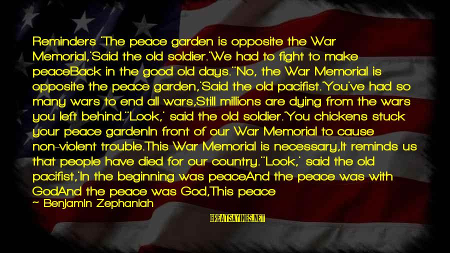 The Good Soldier Sayings By Benjamin Zephaniah: Reminders 'The peace garden is opposite the War Memorial,'Said the old soldier.'We had to fight