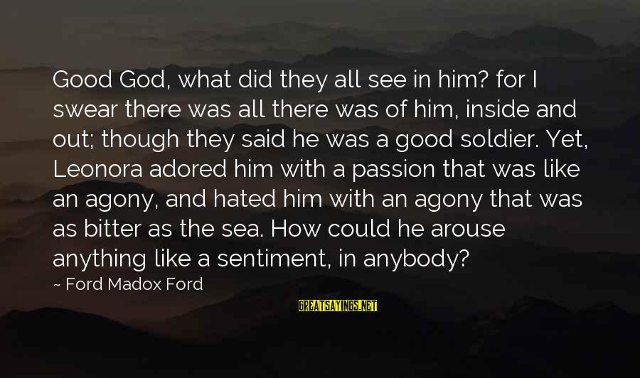 The Good Soldier Sayings By Ford Madox Ford: Good God, what did they all see in him? for I swear there was all