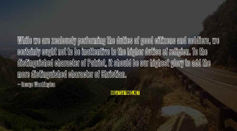 The Good Soldier Sayings By George Washington: While we are zealously performing the duties of good citizens and soldiers, we certainly ought