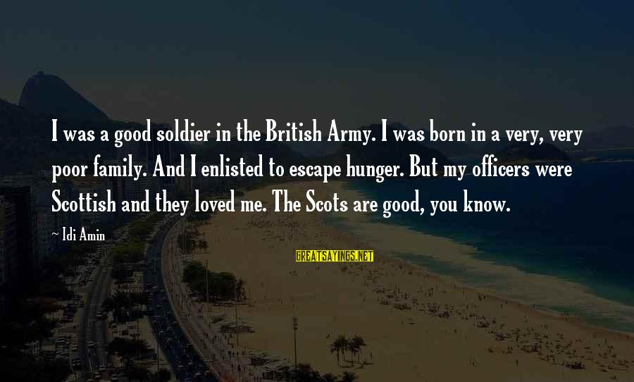 The Good Soldier Sayings By Idi Amin: I was a good soldier in the British Army. I was born in a very,