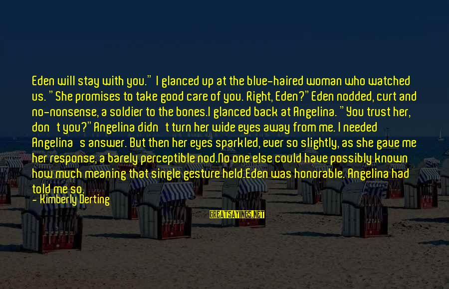 """The Good Soldier Sayings By Kimberly Derting: Eden will stay with you."""" I glanced up at the blue-haired woman who watched us."""