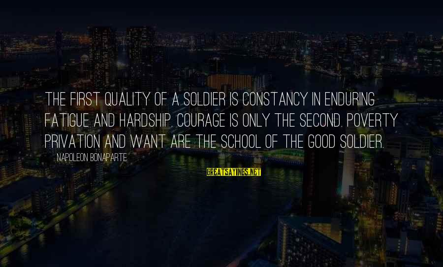 The Good Soldier Sayings By Napoleon Bonaparte: The first quality of a soldier is constancy in enduring fatigue and hardship. Courage is