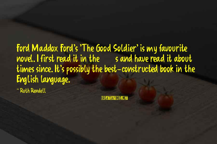The Good Soldier Sayings By Ruth Rendell: Ford Maddox Ford's 'The Good Soldier' is my favourite novel. I first read it in