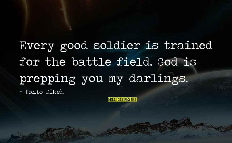 The Good Soldier Sayings By Tonto Dikeh: Every good soldier is trained for the battle field. God is prepping you my darlings.
