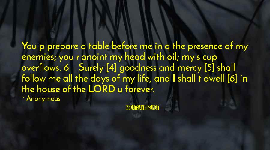 The Goodness Of The Lord Sayings By Anonymous: You p prepare a table before me in q the presence of my enemies; you