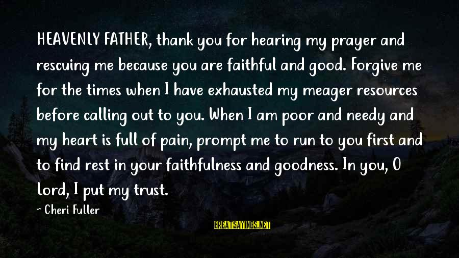 The Goodness Of The Lord Sayings By Cheri Fuller: HEAVENLY FATHER, thank you for hearing my prayer and rescuing me because you are faithful