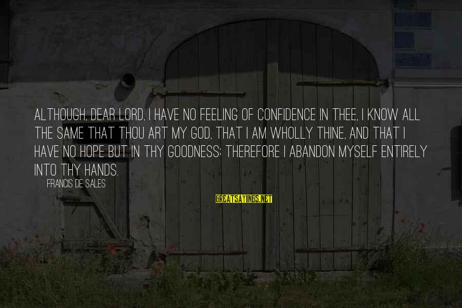 The Goodness Of The Lord Sayings By Francis De Sales: Although, dear Lord, I have no feeling of confidence in Thee, I know all the