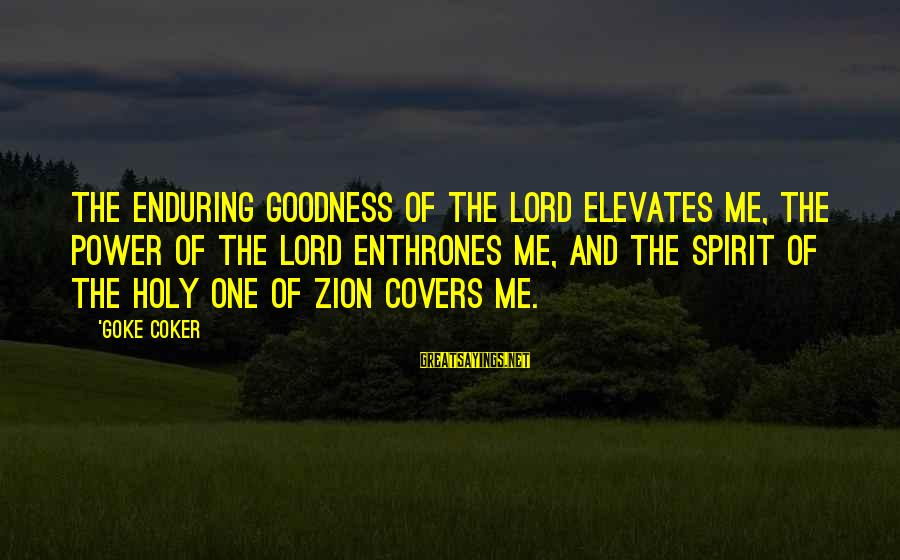 The Goodness Of The Lord Sayings By 'Goke Coker: The enduring goodness of the Lord elevates me, the power of the Lord enthrones me,