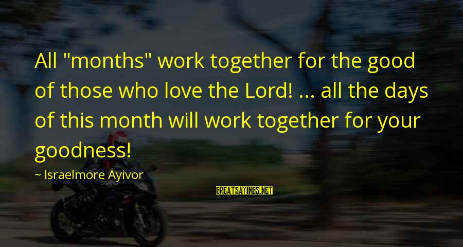 "The Goodness Of The Lord Sayings By Israelmore Ayivor: All ""months"" work together for the good of those who love the Lord! ... all"