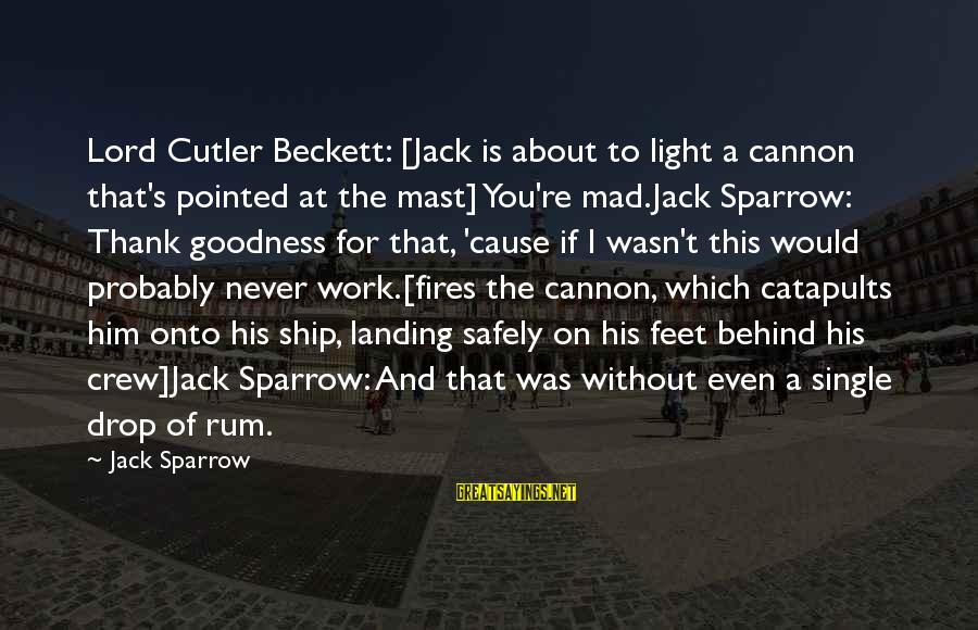 The Goodness Of The Lord Sayings By Jack Sparrow: Lord Cutler Beckett: [Jack is about to light a cannon that's pointed at the mast]