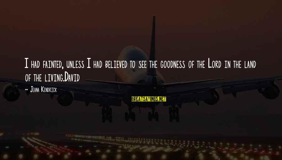 The Goodness Of The Lord Sayings By Jeana Kendrick: I had fainted, unless I had believed to see the goodness of the Lord in