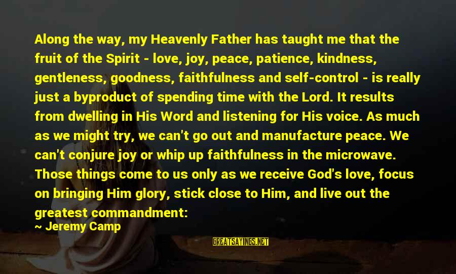 The Goodness Of The Lord Sayings By Jeremy Camp: Along the way, my Heavenly Father has taught me that the fruit of the Spirit