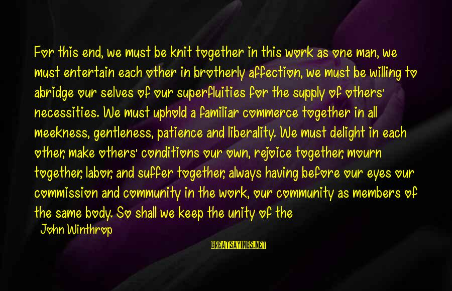 The Goodness Of The Lord Sayings By John Winthrop: For this end, we must be knit together in this work as one man, we
