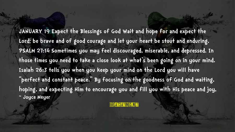 The Goodness Of The Lord Sayings By Joyce Meyer: JANUARY 19 Expect the Blessings of God Wait and hope for and expect the Lord;