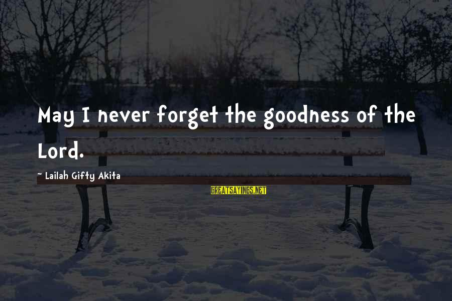 The Goodness Of The Lord Sayings By Lailah Gifty Akita: May I never forget the goodness of the Lord.