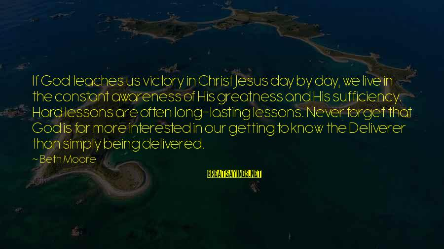 The Greatness Of Jesus Sayings By Beth Moore: If God teaches us victory in Christ Jesus day by day, we live in the