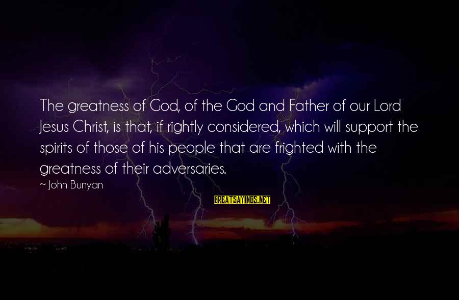 The Greatness Of Jesus Sayings By John Bunyan: The greatness of God, of the God and Father of our Lord Jesus Christ, is
