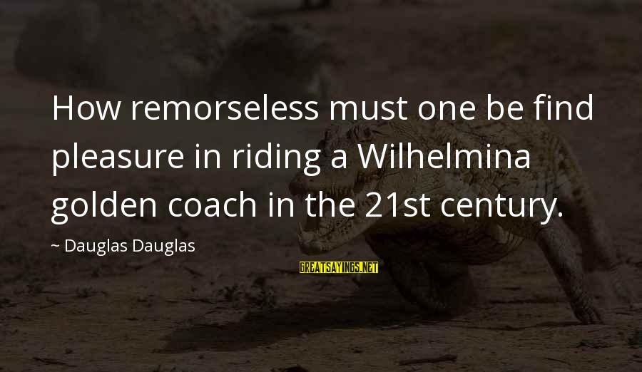 The Hague Sayings By Dauglas Dauglas: How remorseless must one be find pleasure in riding a Wilhelmina golden coach in the